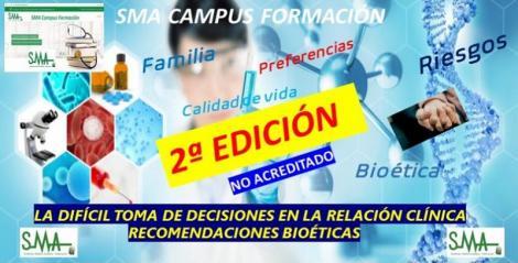 SMA CAMPUS FORMACIÓN. 2ª edición del curso no acreditado: La difícil toma de decisiones en la relación clínica. Recomendaciones bioéticas.